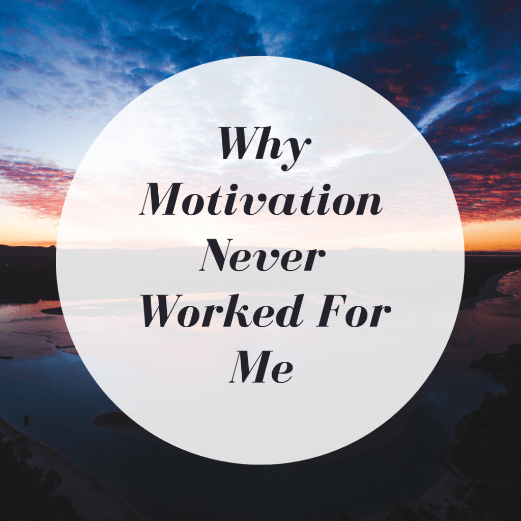 Why Motivation Never Worked for Me