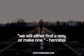 We will either find a way or make one