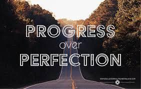 Progress | Perfection